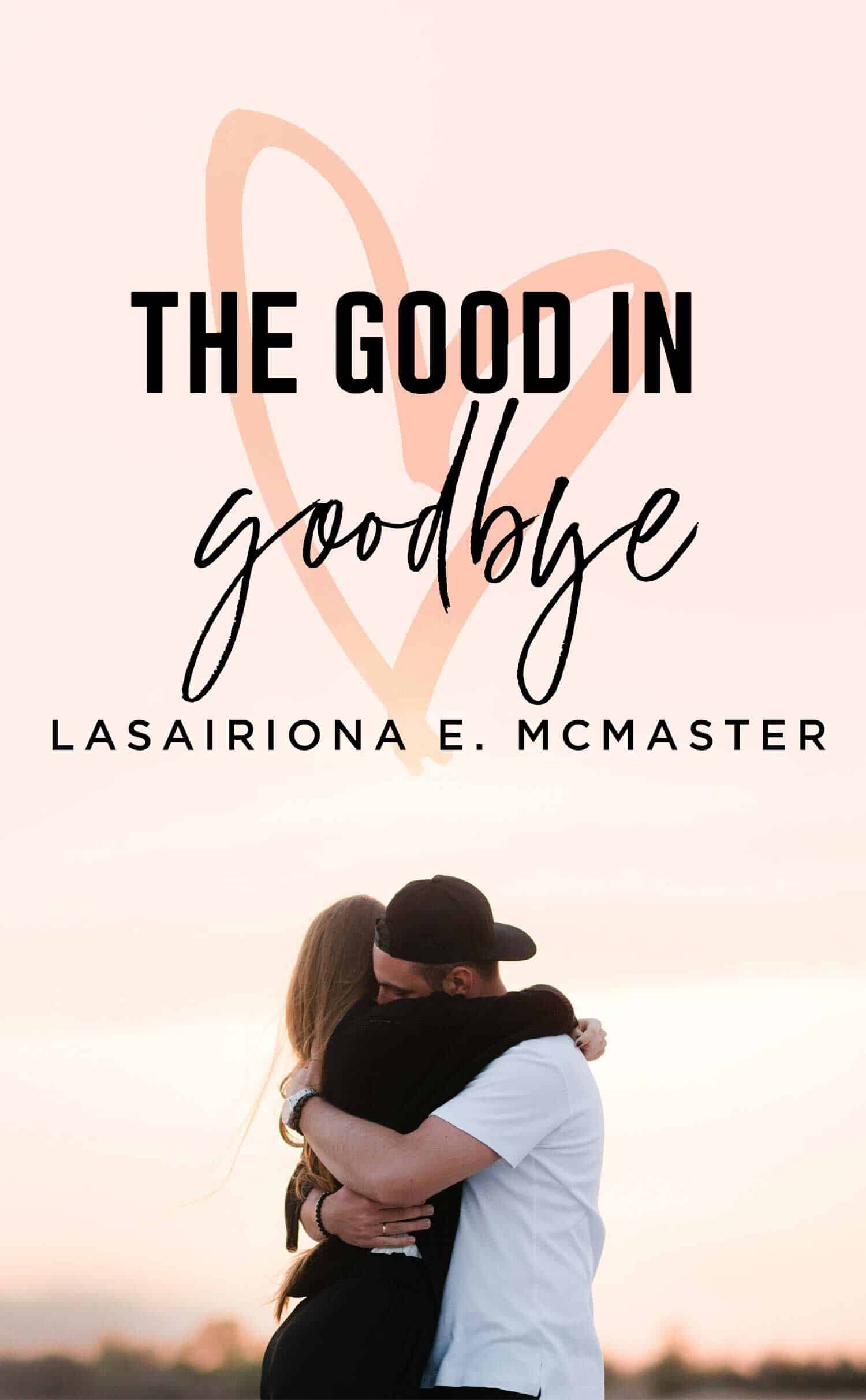 The Good in Goodbye